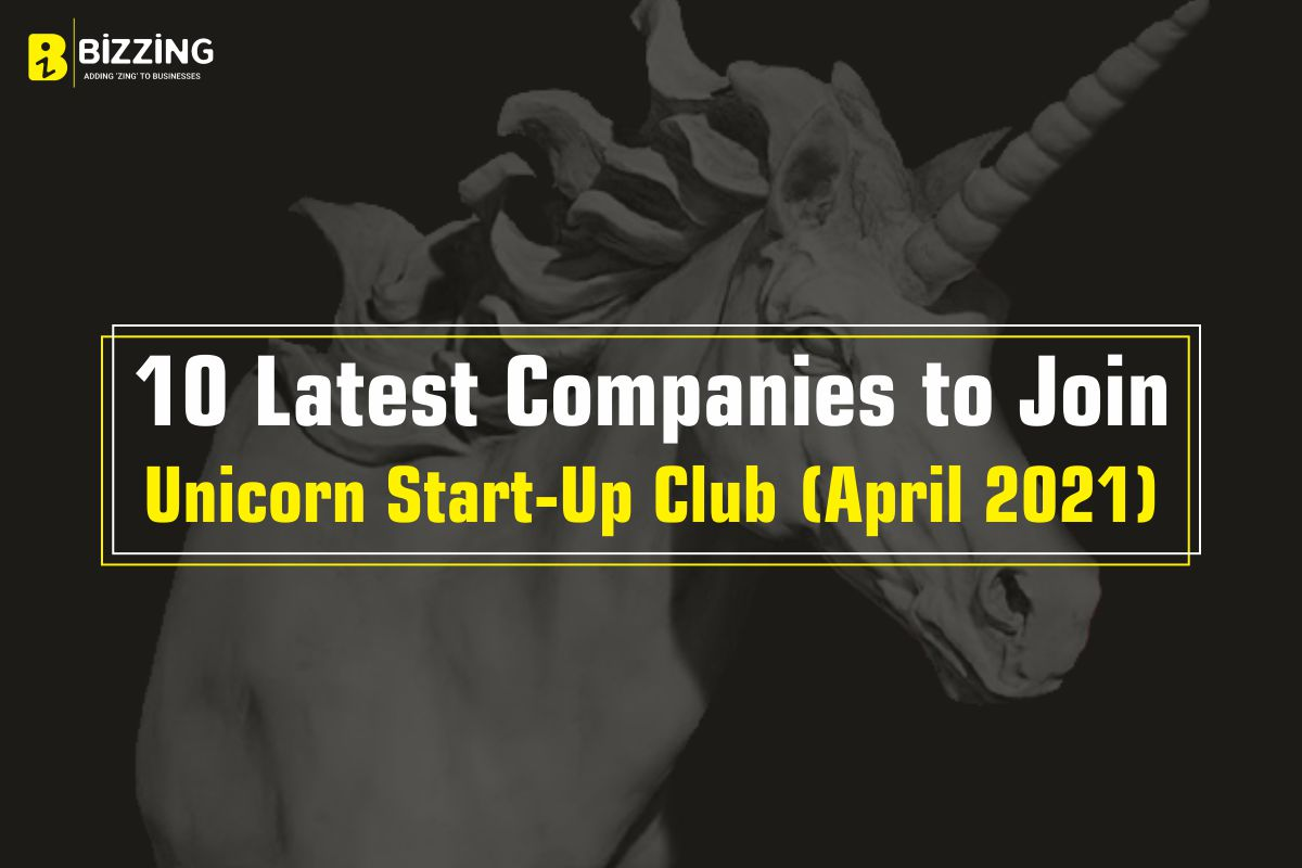 10 Latest Companies to Join Unicorn Start-Up Club (April 2021)